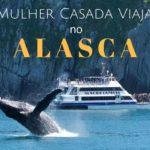 Roteiro de 7 dias no Alasca e planejamento da viagem