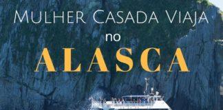 dicas viagem Alasca